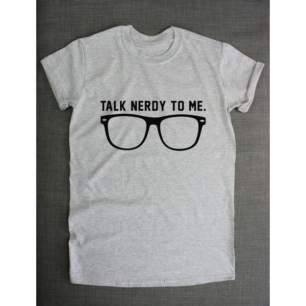 7cab0ffbf Geek Shirt Talk Nerdy to Me Nerd Glasses T-Shirt Geeky Tshirt Student...  ($19) ❤ liked on Polyvore featuring tops, t-shirts, shirts, white, women's  ...