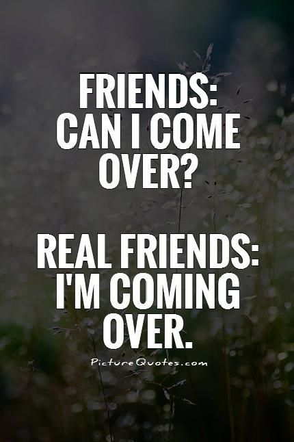 friends can i come over real friends i m coming over picture