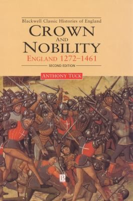 """Anthony Tuck. """"Crown and nobility 1272-1461."""" DA175.T83 1999"""