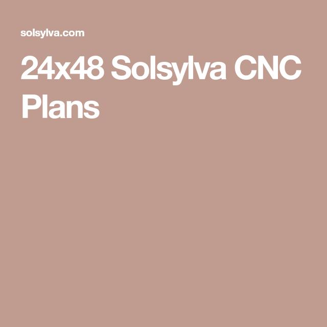 24x48 Solsylva Cnc Plans Cnc Plans Cnc How To Plan