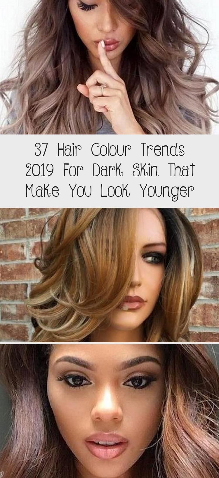 37 Hair Colour Trends 2019 For Dark Skin That Make You Look Younger Best Pin Hair Color Hair Color Trends Younger Hair