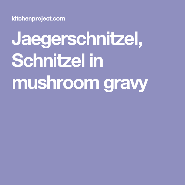 Jaegerschnitzel, Schnitzel in mushroom gravy