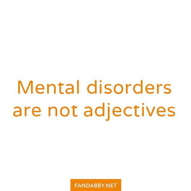 Mental disorders are not adjectives  - #mentalhealth #mentalwellness #anxiety #adhd #ana #anorexia #bipolar #depression #disorders #endstigma #positivity #recovery #removethelabel #selfcare #quote #qotd #warrior #smile #instagood #fandabby  We donate ALL our profits to @RethinkMentalIllness and @YoungMindsVs