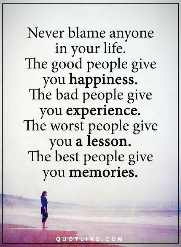 Never blame anyone in your life. The good people give you happiness  - Quotes