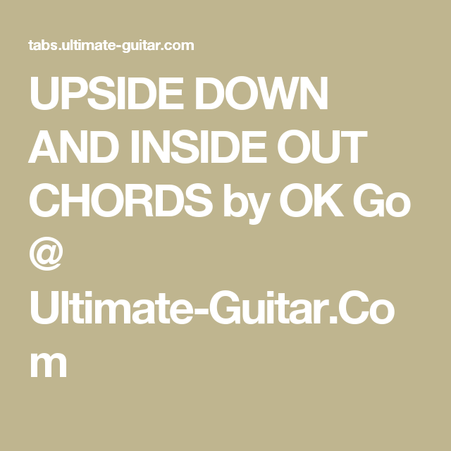 UPSIDE DOWN AND INSIDE OUT CHORDS by OK Go @ Ultimate-Guitar.Com ...