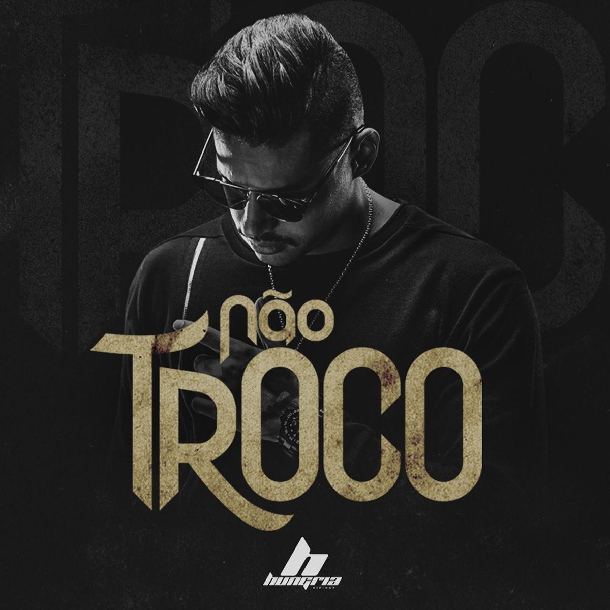 Hungria Hip Hop Não Troco Capas Rap Nacional Hip Hop Rap E Songs