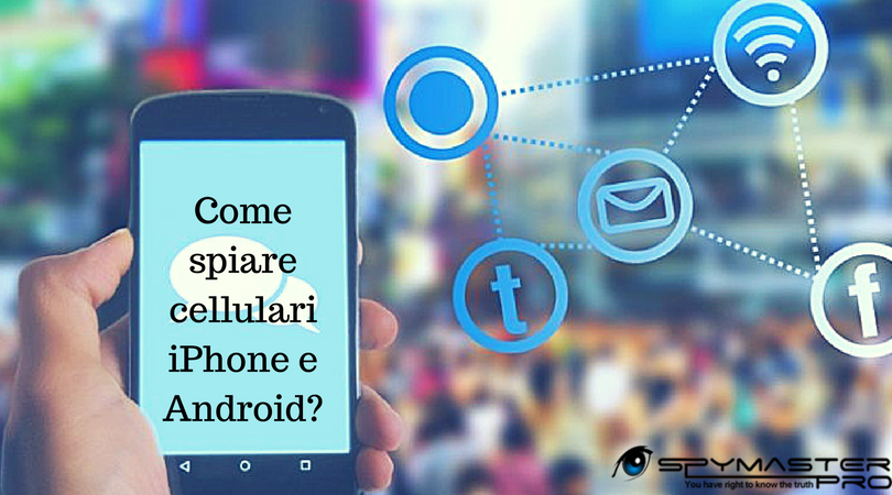 Tutti i Modi per Spiare un Cellulare Android o iPhone