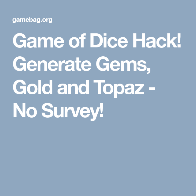 Game of Dice Hack! Generate Gems, Gold and Topaz - No Survey