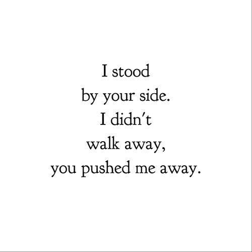 I Never Turned My Back On You Was Always There For U When I Needed U Most U Threw Me Away Than Push Me Away Quotes Hurt Quotes Pushing Away Quotes