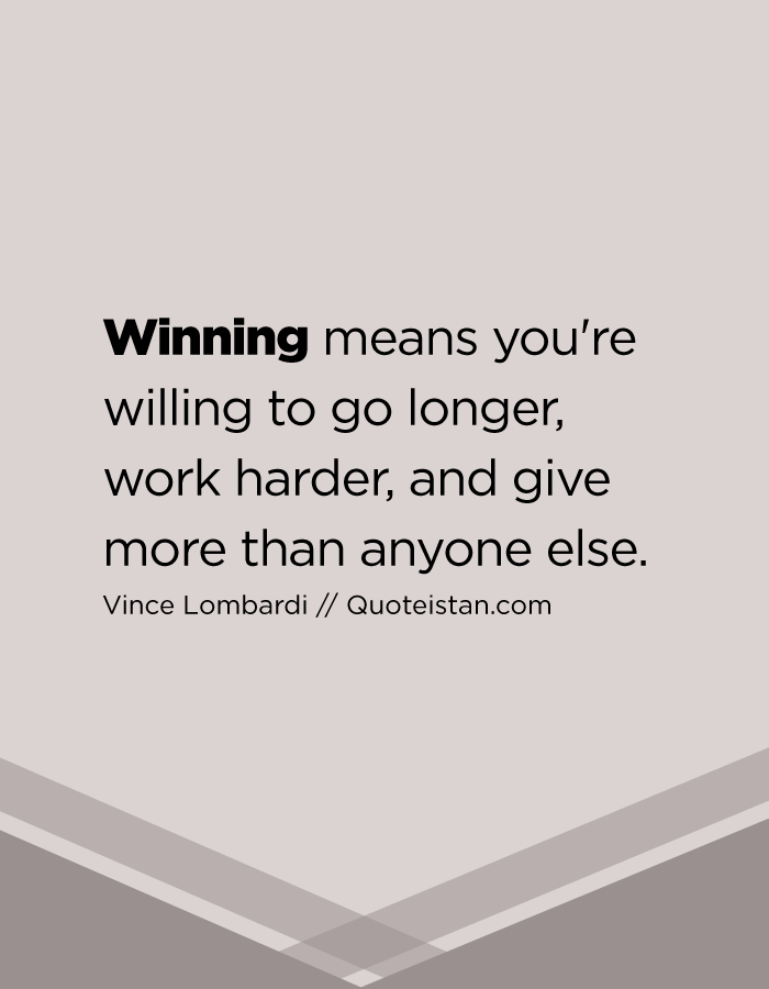 Winner Quotes Endearing Winning Means You're Willing To Go Longer Work Harder And Give