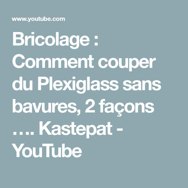 Bricolage : Comment couper du Plexiglass sans bavures, 2 façons …. Kastepat - YouTube (avec ...