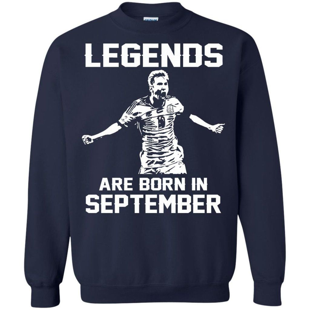 03acdf983 Lionel Messi T-shirts Legends Are Born In September Hoodies Sweatshirts  Lionel Messi T-shirts Legends Are Born In September Hoodies Sweatshirts  Perfect ...