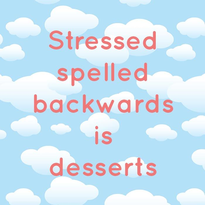 Stressed Spelled Backwards Is Desserts Sweet Food Quote Quotes About Sweets Quotes About Everything