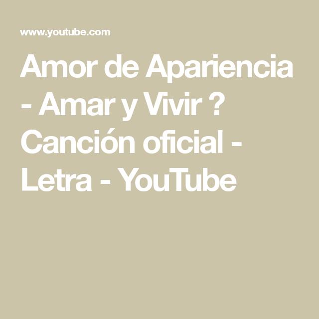 Amor De Apariencia Amar Y Vivir Canción Oficial Letra Youtube Canciones Te Amo Letras