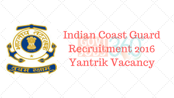 Indian Coast Guard Recruitment 2016 – Yantrik Vacancy