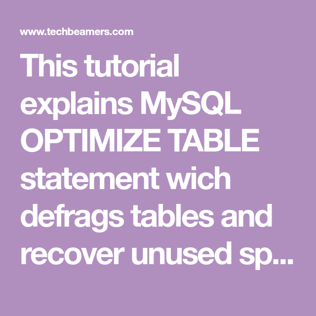 This Tutorial Explains Mysql Optimize Table Statement Wich Defrags Tables And Recover Unused Space With The Help Of S Mysql Optimization How To Gain Confidence
