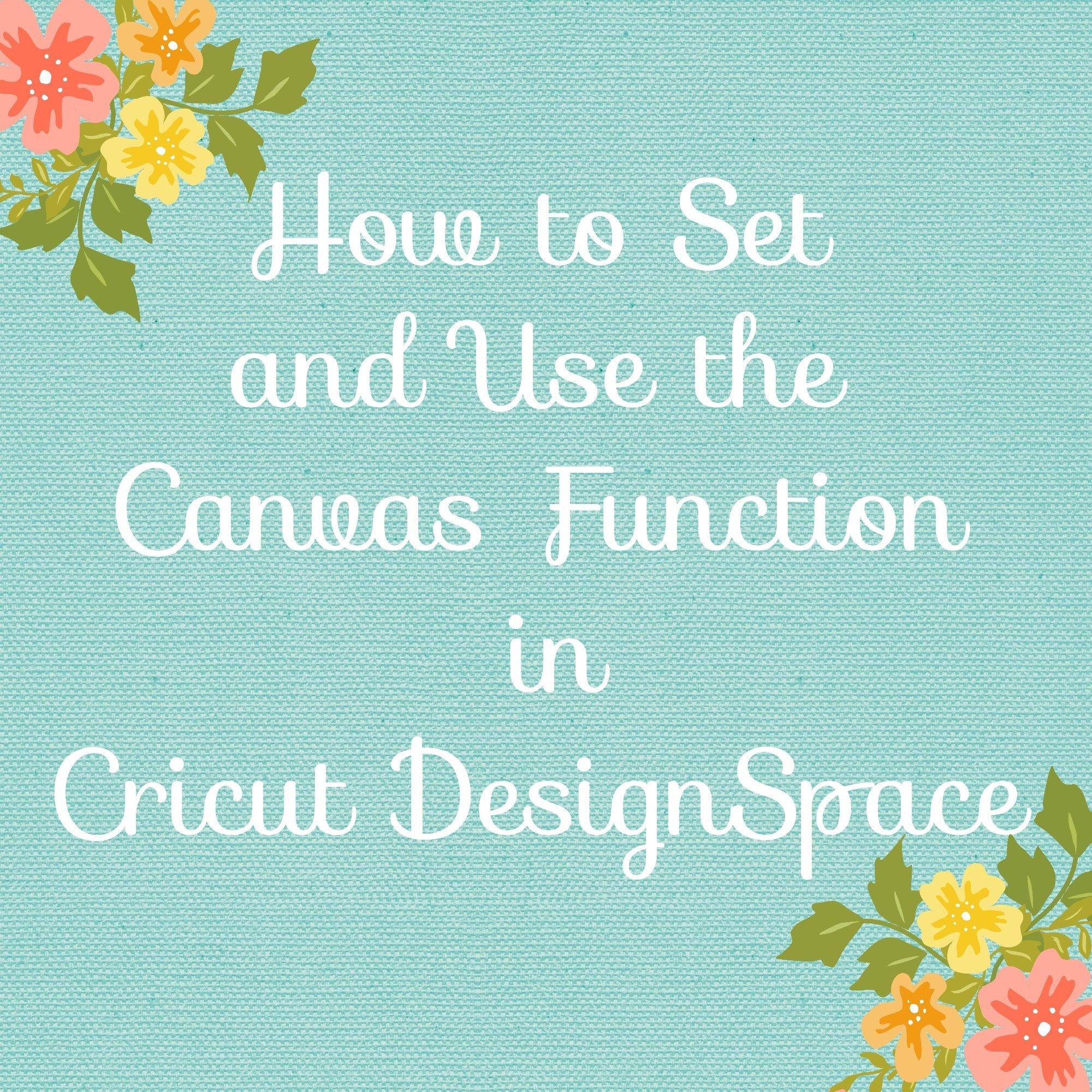 How To Set And Use The Canvas Feature In Cricut Design Space
