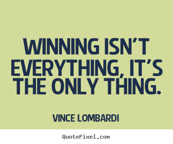 Success Quotes Winning Isn T Everything It S The Only Thing Quotes Success Quotes Picture Quotes