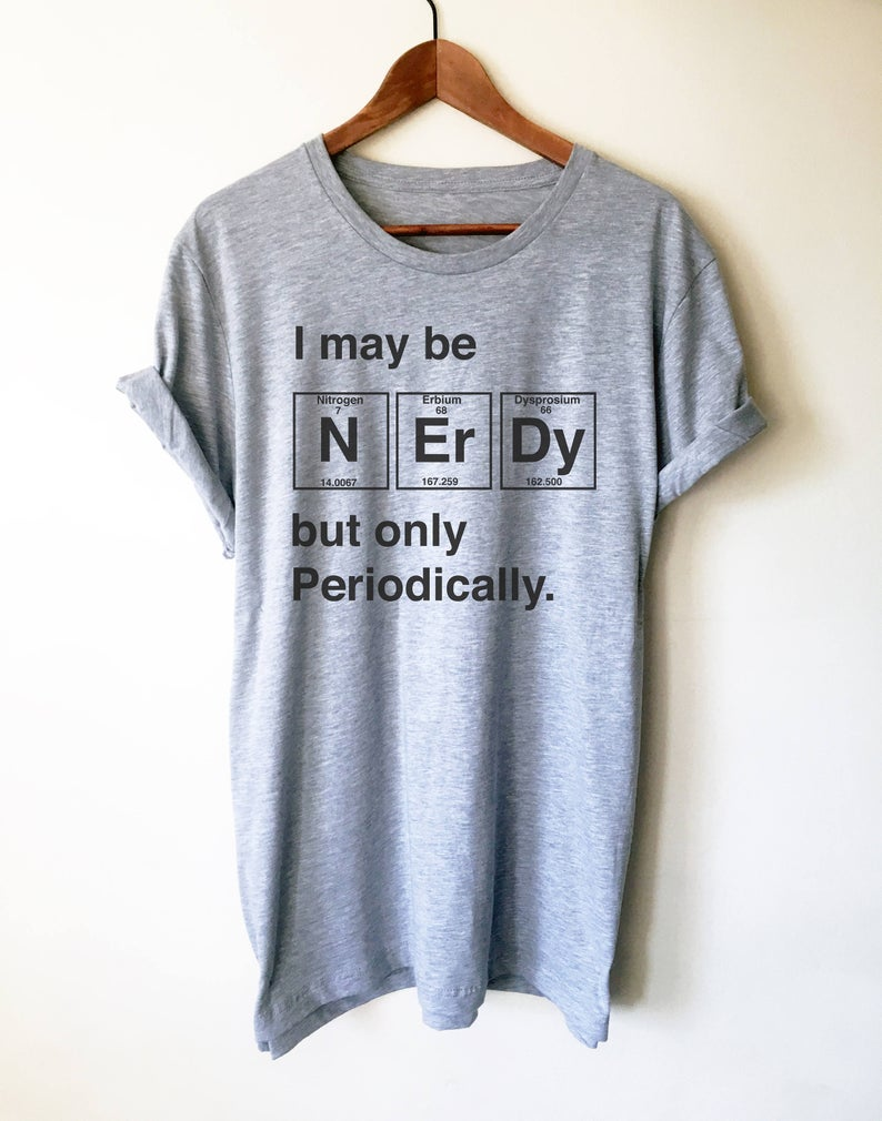 Periodically I May Be Nerdy Chemistry Geek Periodic Table Long Sleeve T-Shirt