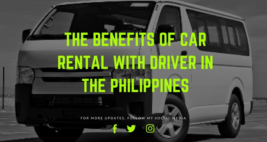 THE BENEFITS OF CAR RENTAL WITH DRIVER IN THE PHILIPPINES