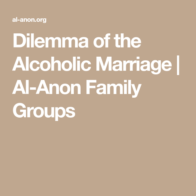 Dilemma Of The Alcoholic Marriage Al Anon Family Groups Al Anon Alcohol Marriage
