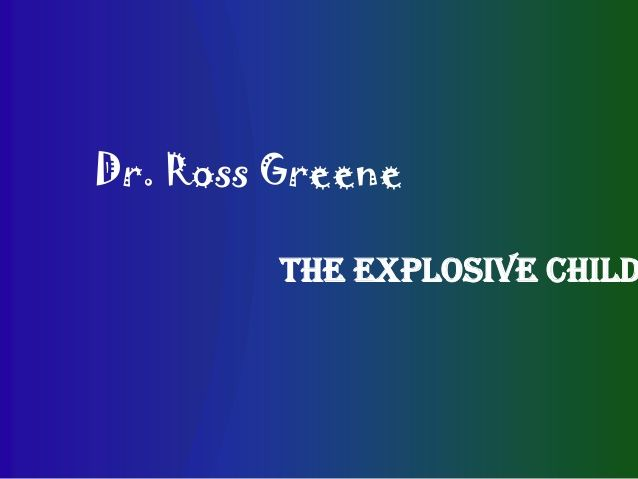 The Explosive Child: Summary CPS by Dr  Ross Greene