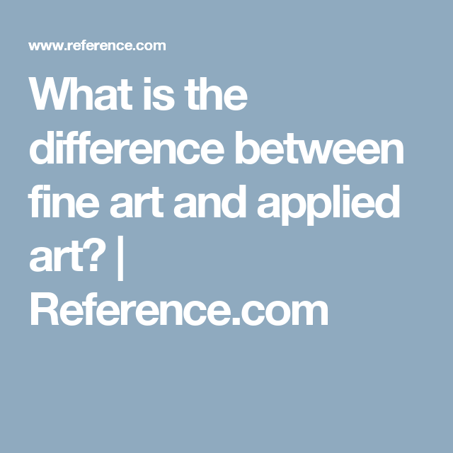 What Is The Difference Between Fine Art And Applied Art This Or That Questions Rapture How To Apply