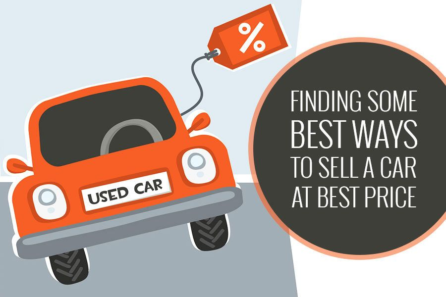 Finding Some Best Ways to Sell a Car at Best Price | Car Sell Tips