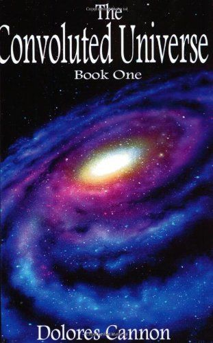 The Convoluted Universe Book One By Dolores Cannon Http Www Amazon Com Dp 1886940827 Ref Cm Sw R Pi Dp Aogoqb06gbzht Dolores Cannon Books Universe