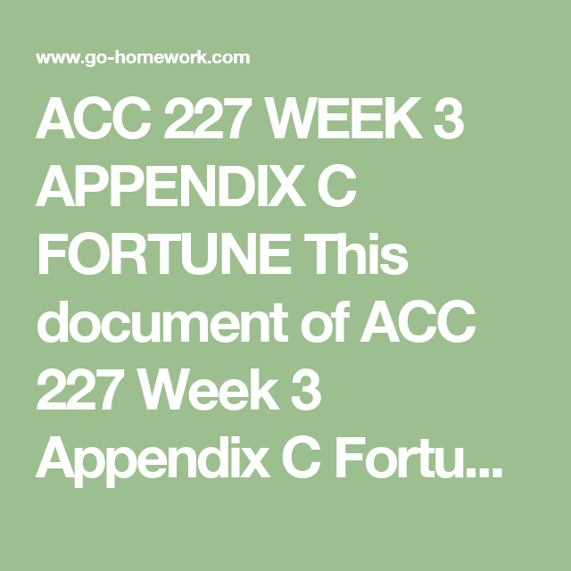 ACC 227 WEEK 3 APPENDIX C FORTUNE This document of ACC 227
