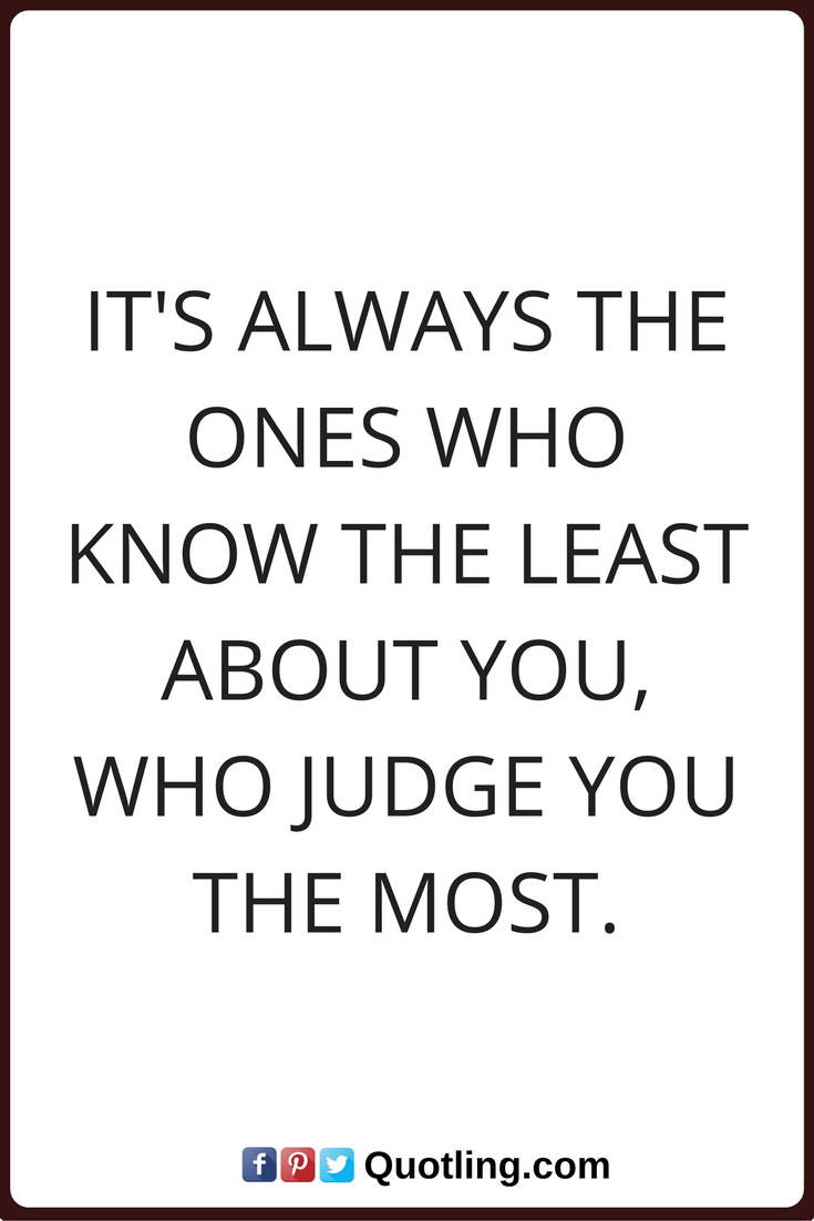 Quotes About Judging Judging Quotes It's Always The Ones Who Know The Least About You
