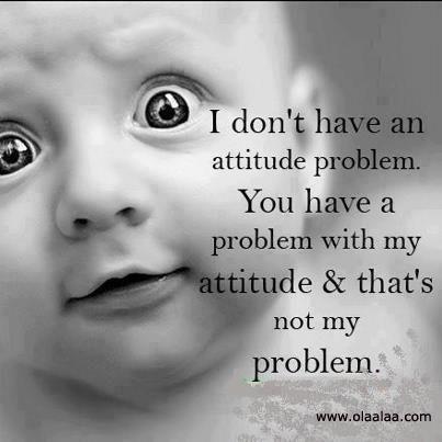 Attitude Attitude Problem Attitude Quotes Picture Quotes