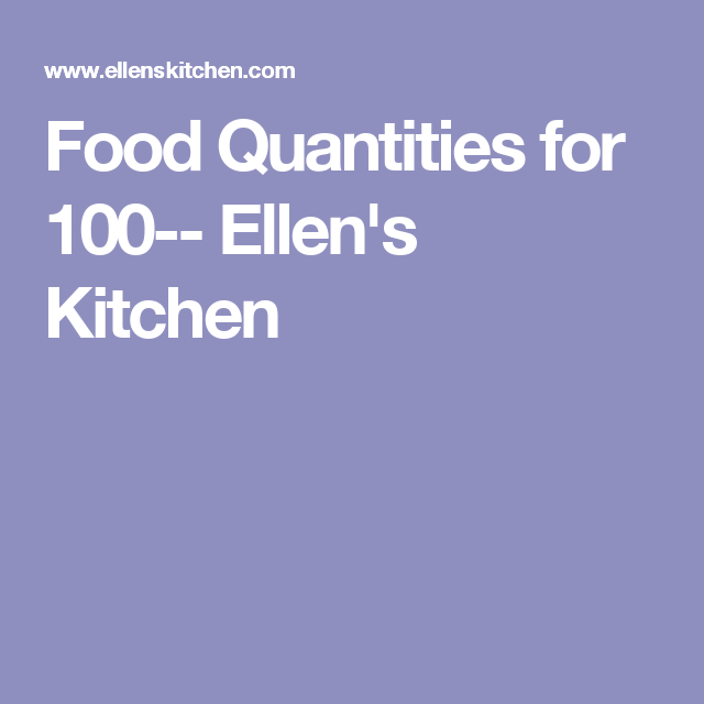 Ellens Kitchen: Food Quantities For 100-- Ellen's Kitchen
