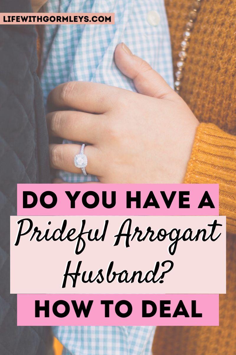 Husband prideful arrogant How to