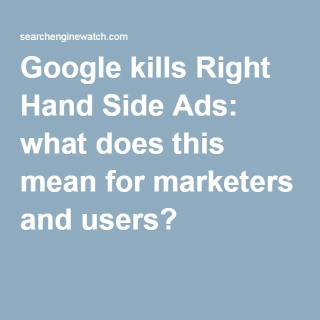 Google kills Right Hand Side Ads: what does this mean for marketers and users? -- Google kills Right Hand Side Ads: what does this mean for marketers and users?
