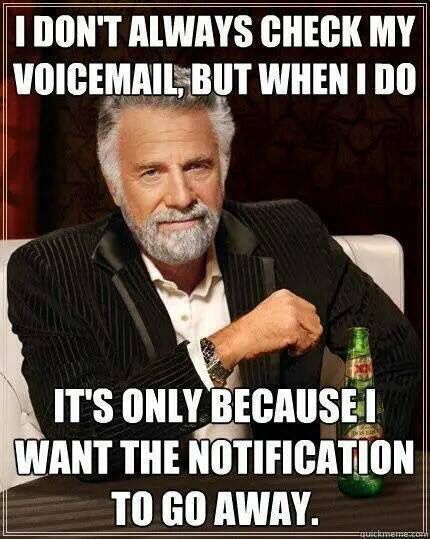 I don't always check my voicemail, but when I do....