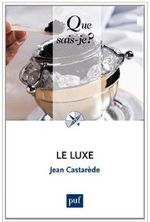 Le Luxe De Jean Castarede Essai Sur L Industrie Et Le Commerce Du Luxe Soulignant Que Le Luxe Est Un Facteur Impor Pdf Gratuit Telechargement Livre Numerique