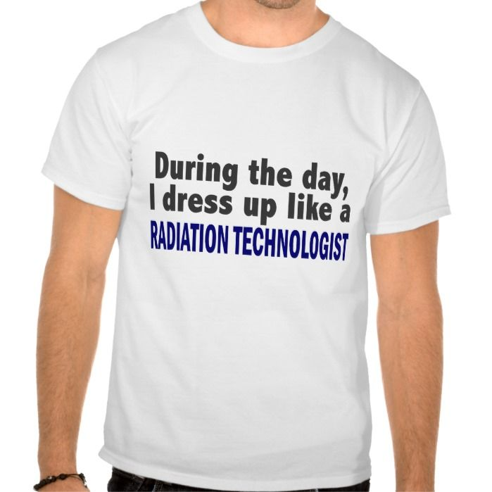 During The Day I Dress Up Radiation Technologist Tee T Shirt, Hoodie Sweatshirt