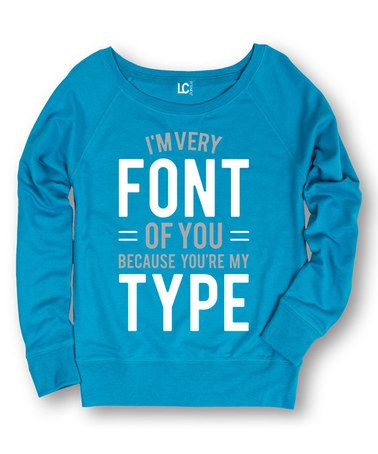 Look at this #zulilyfind! Cobalt 'I'm Very Font Of You' Slouchy Sweatshirt #zulilyfinds
