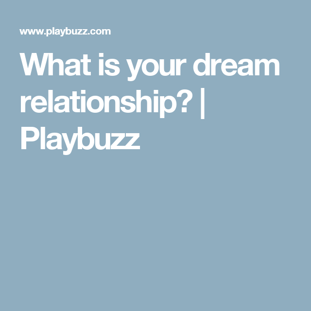 What is your dream relationship?   Playbuzz