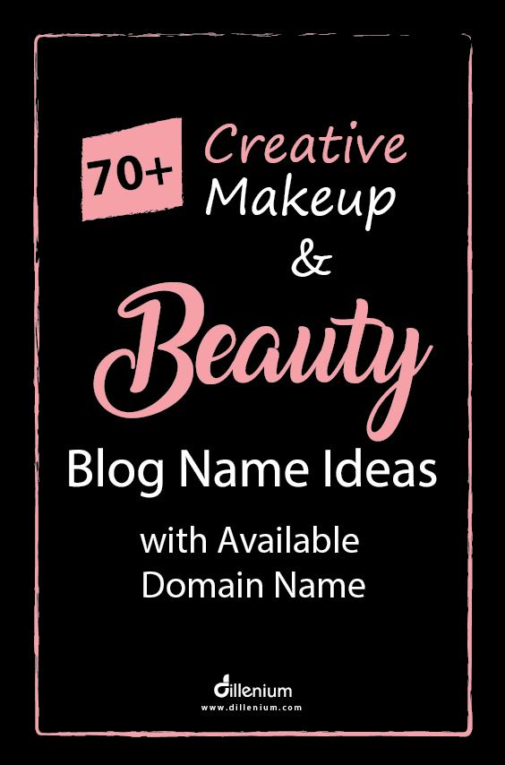 70 Creative Makeup And Beauty Blog Name Ideas With Domain Names Beauty Blog Name Ideas Name For Instagram Makeup And Beauty Blog