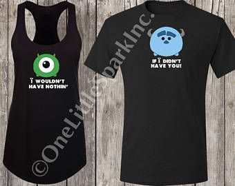 I Wouldnt Have Nothing If Didnt You Shirt Monsters Inc Couple Disney Matching Family