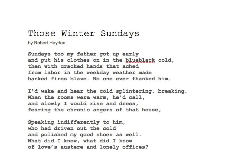 daystar those winter sundays What makes those winter sundays stand out from an assortment of father poems that tackle much the same subject in much the same way is that fragmented, postmodern aura of the schizophrenia that informs not just the content, but very structure of the poem.