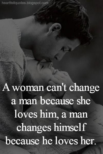 A Woman Cant Change A Man Because She Loves Him Love Quotes