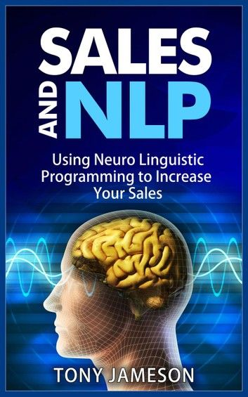 Sales and NLP - Using Neuro Linguistic Programming to ...