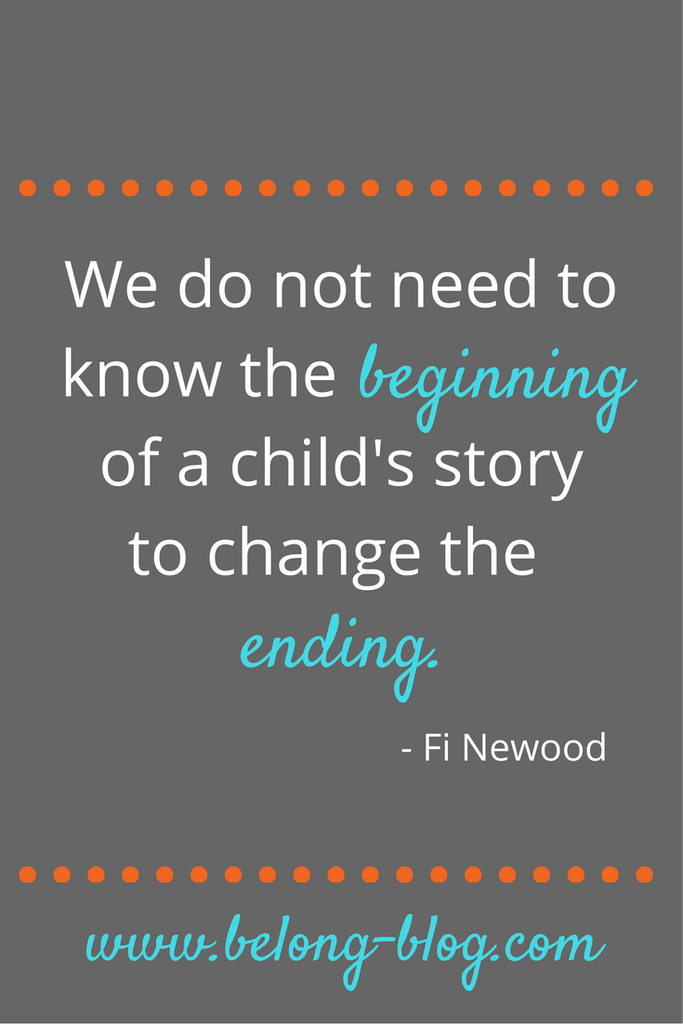 Quotes About Adoption We Do Not Need To Know The Beginning Of A Child's Story To Change .