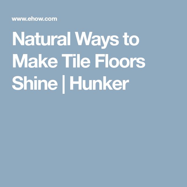 Natural Ways To Make Tile Floors Shine Tile Flooring And Natural