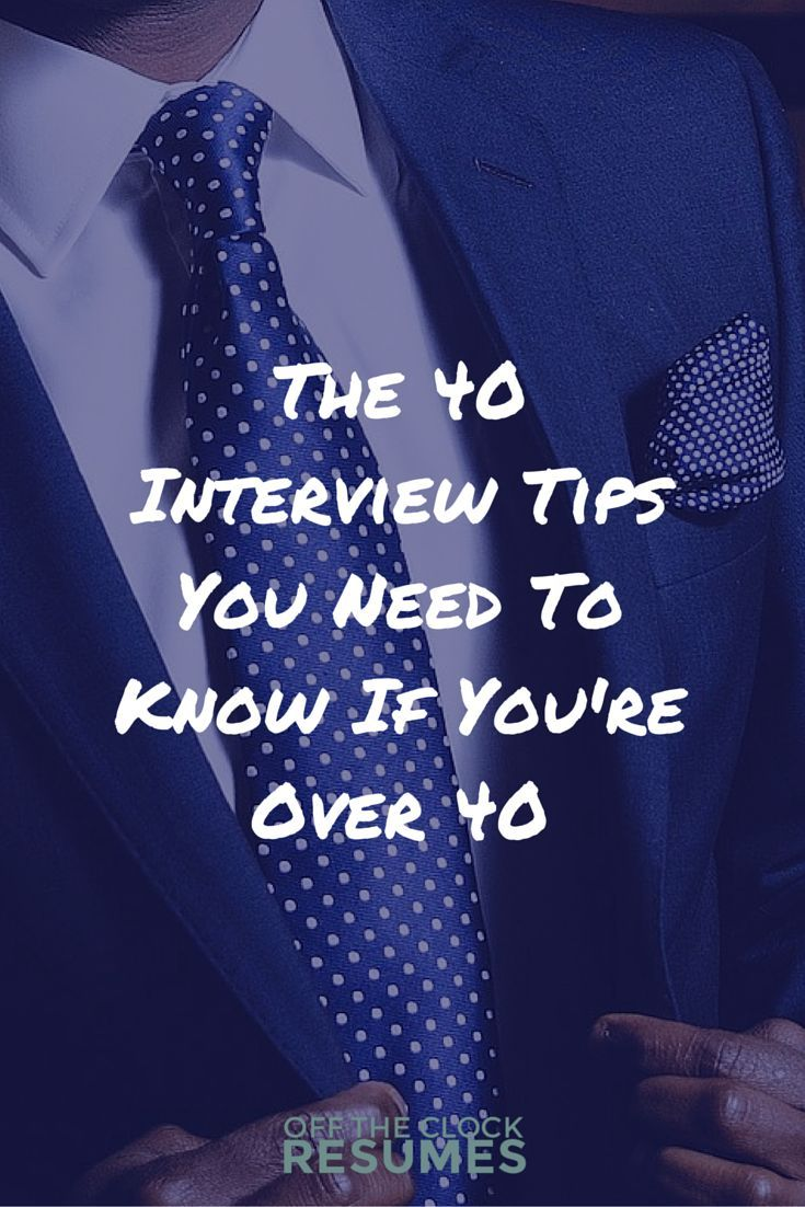 The 40 Interview Tips You Need To Know If Youu0027re Over 40 | Interview  Skills, 40 Years And Change
