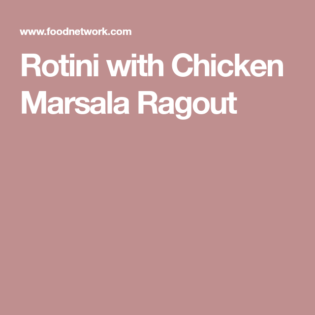 Rotini With Chicken Marsala Ragout Recipe In 2018 Pasta