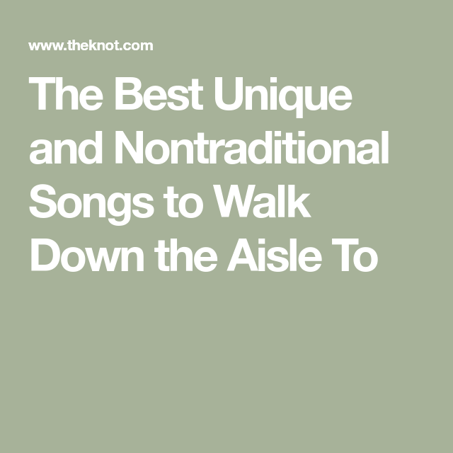 Songs To Walk Down The Isle To: 12 Nontraditional Songs To Walk Down The Aisle To